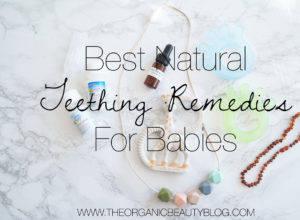 Best Natural Teething Remedies for Baby | The Organic Beauty Blog