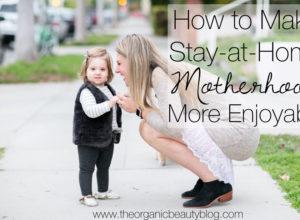Enjoy Stay-at-Home Motherhood | The Organic Beauty